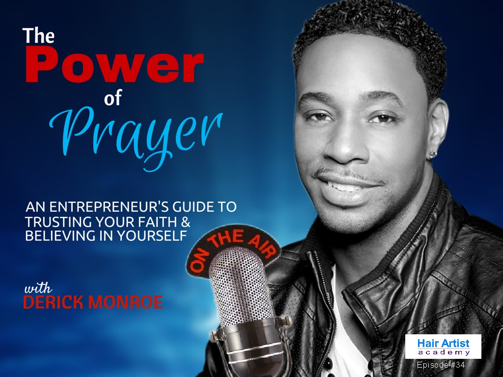 The Power of Prayer with Celebrity Hair Stylist Derick Monroe